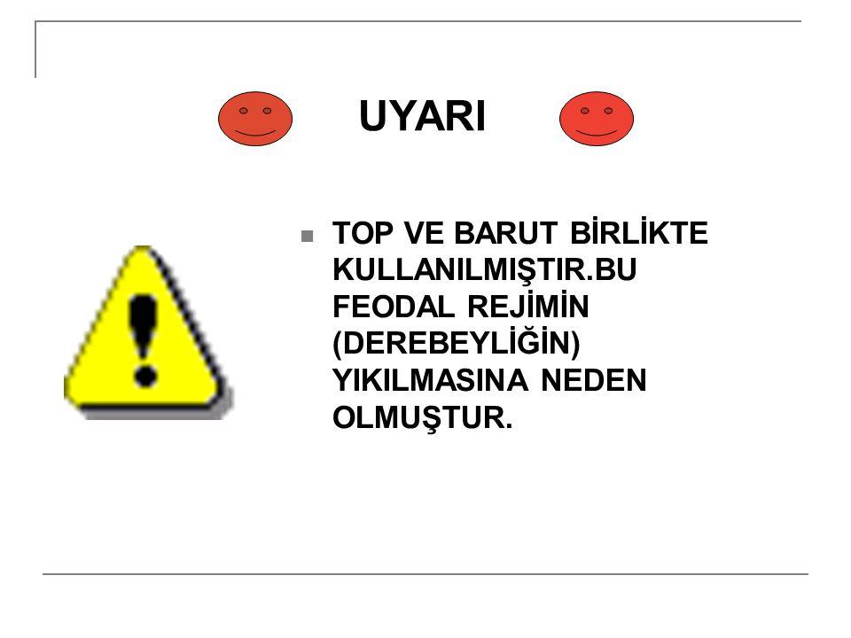 UYARI Coğrafi keşifler başladığında Osmanlı Devleti dünyanın en güçlü devletidir.