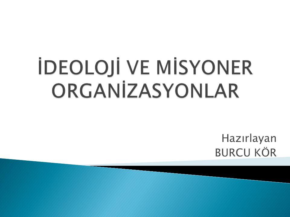 İdeoloji:  Organizasyonu farklılaştıran değer ve inançlardan oluşan zengin bir sistemdir.