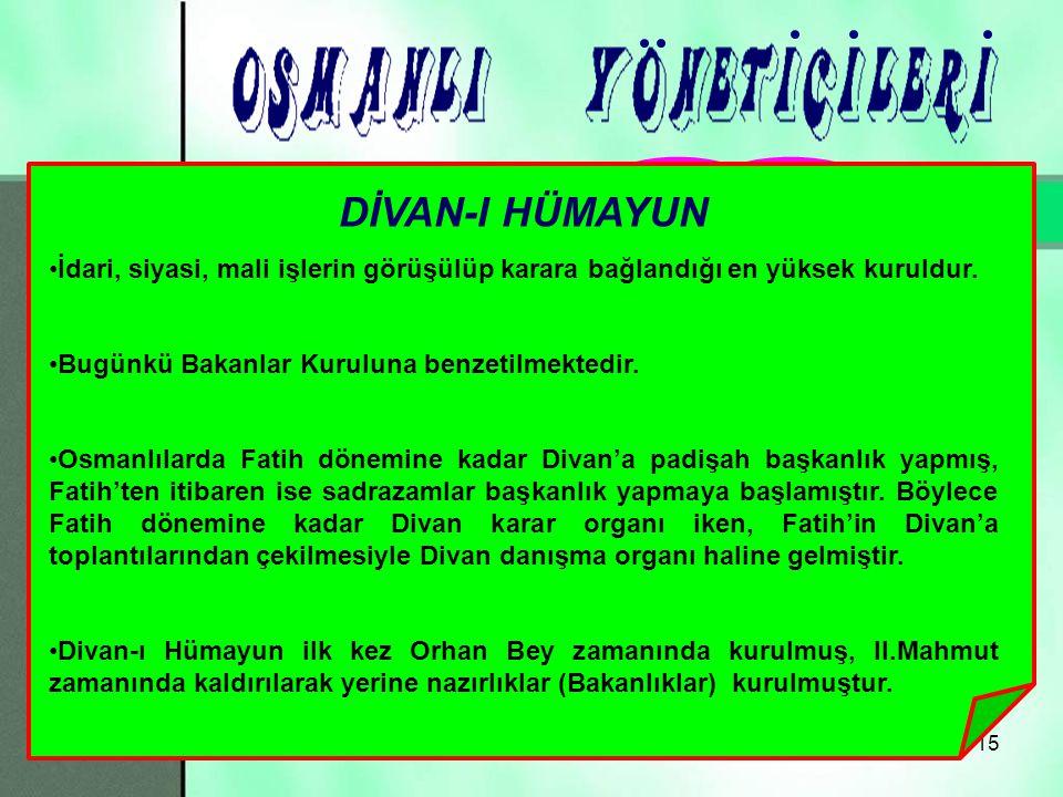 14 Merhaba arkadaşlar yine birlikteyiz… Osmanlı devletinin başında biliyorsunuz padişahlar bulunurdu.
