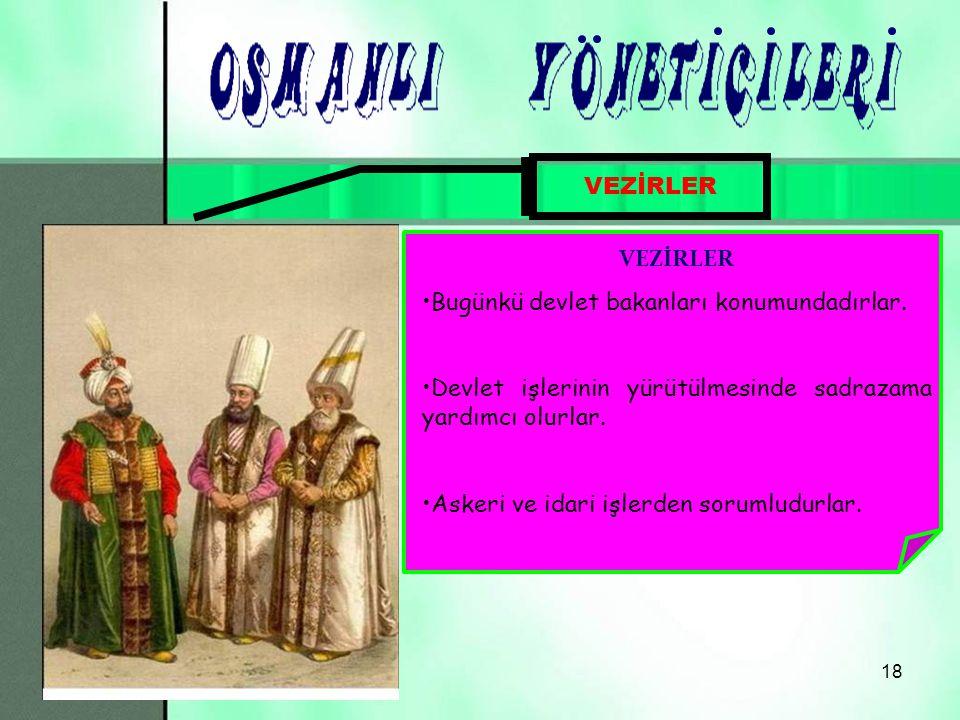 17 SADRAZAM(VEZİRİAZAM) Padişah'tan sonra en yetkili ve en yüksek rütbeli devlet memurudur.