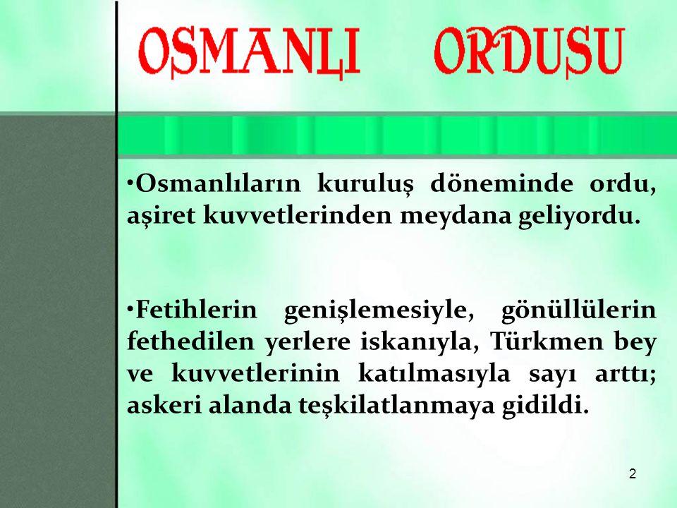 2 Osmanlıların kuruluş döneminde ordu, aşiret kuvvetlerinden meydana geliyordu.