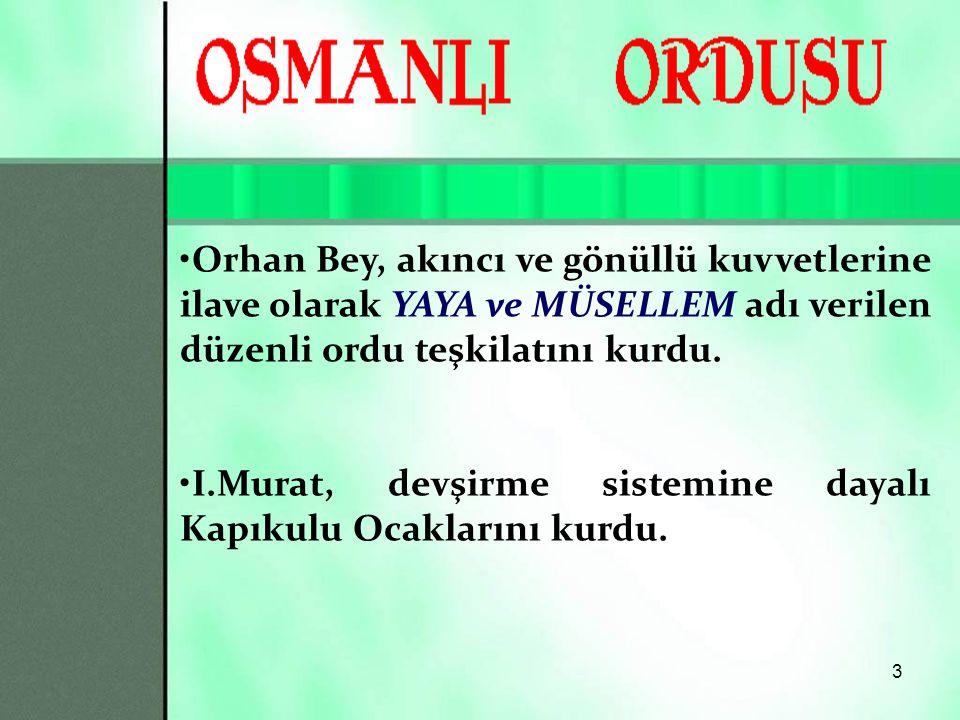 3 Orhan Bey, akıncı ve gönüllü kuvvetlerine ilave olarak YAYA ve MÜSELLEM adı verilen düzenli ordu teşkilatını kurdu.