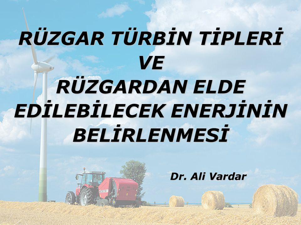 1 RÜZGAR TÜRBİN TİPLERİ VE RÜZGARDAN ELDE EDİLEBİLECEK ENERJİNİN BELİRLENMESİ Dr. Ali Vardar