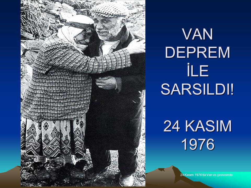 24 Kasım 1976′da Van ve çevresinde VAN DEPREM İLE SARSILDI! 24 KASIM 1976