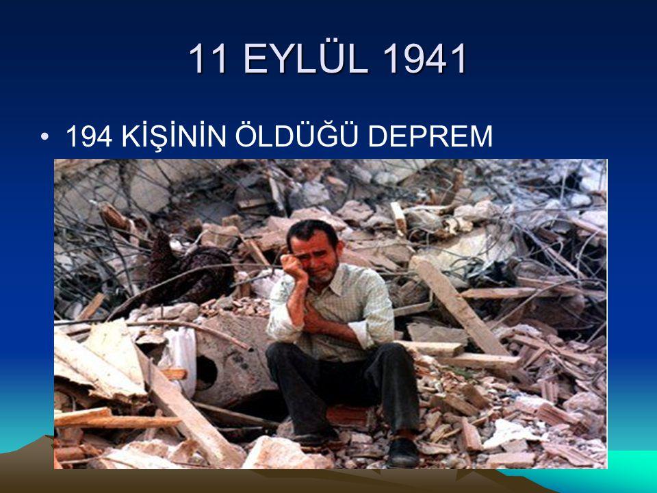 11 EYLÜL 1941 194 KİŞİNİN ÖLDÜĞÜ DEPREM