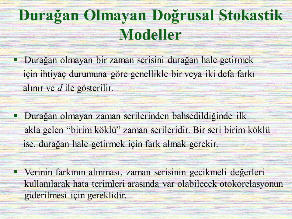 Durağan Olmayan Doğrusal Stokastik Modeller  Durağan olmayan bir zaman serisini durağan hale getirmek için ihtiyaç durumuna göre genellikle bir veya