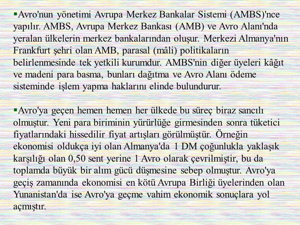  Avro'nun yönetimi Avrupa Merkez Bankalar Sistemi (AMBS)'nce yapılır. AMBS, Avrupa Merkez Bankası (AMB) ve Avro Alanı'nda yeralan ülkelerin merkez ba
