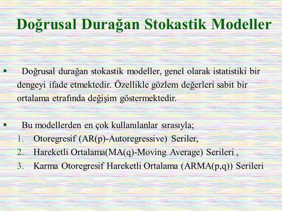Doğrusal Durağan Stokastik Modeller  Doğrusal durağan stokastik modeller, genel olarak istatistiki bir dengeyi ifade etmektedir. Özellikle gözlem değ