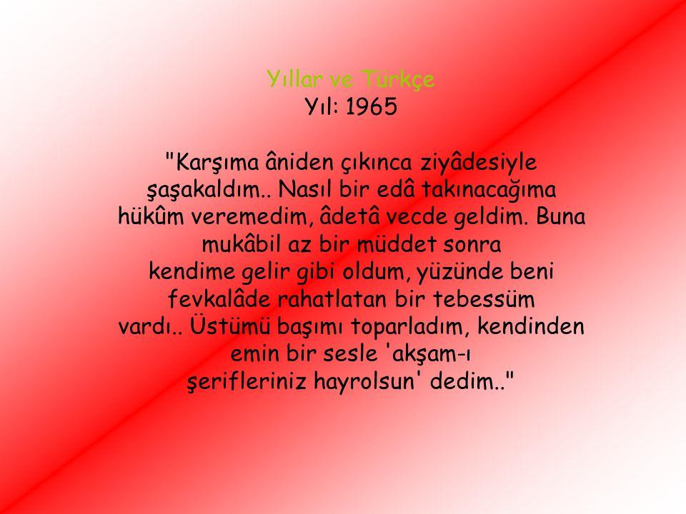 Yıllar ve Türkçe Yıl: 1965 Karşıma âniden çıkınca ziyâdesiyle şaşakaldım..