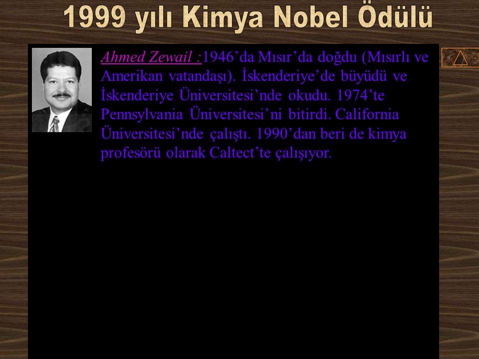 Ahmed Zewail % 100 Mısır ve USA California Institute of Technology Pasadena, CA, USA Kimyasal reaksiyonlar sırasında atomların moleküller içerisinde n