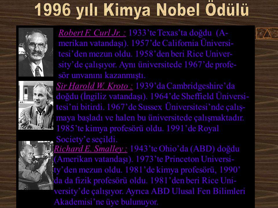 Robert F. Curl Jr. Sir Harold W. KrotoRichard E. Smalley % 33 USAİngiltereUSA Rice University Houston, USA University of Sussex Brighton, Great Britai