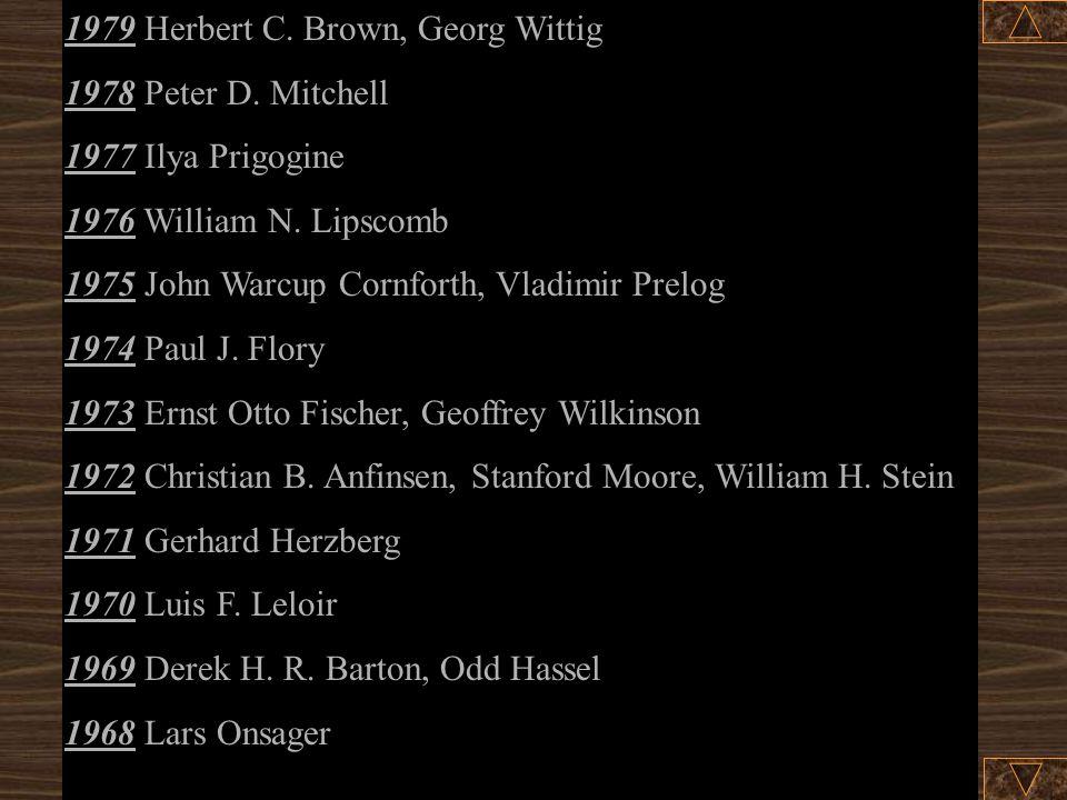 1979 Herbert C.Brown, Georg Wittig 1978 Peter D. Mitchell 1977 Ilya Prigogine 1976 William N.