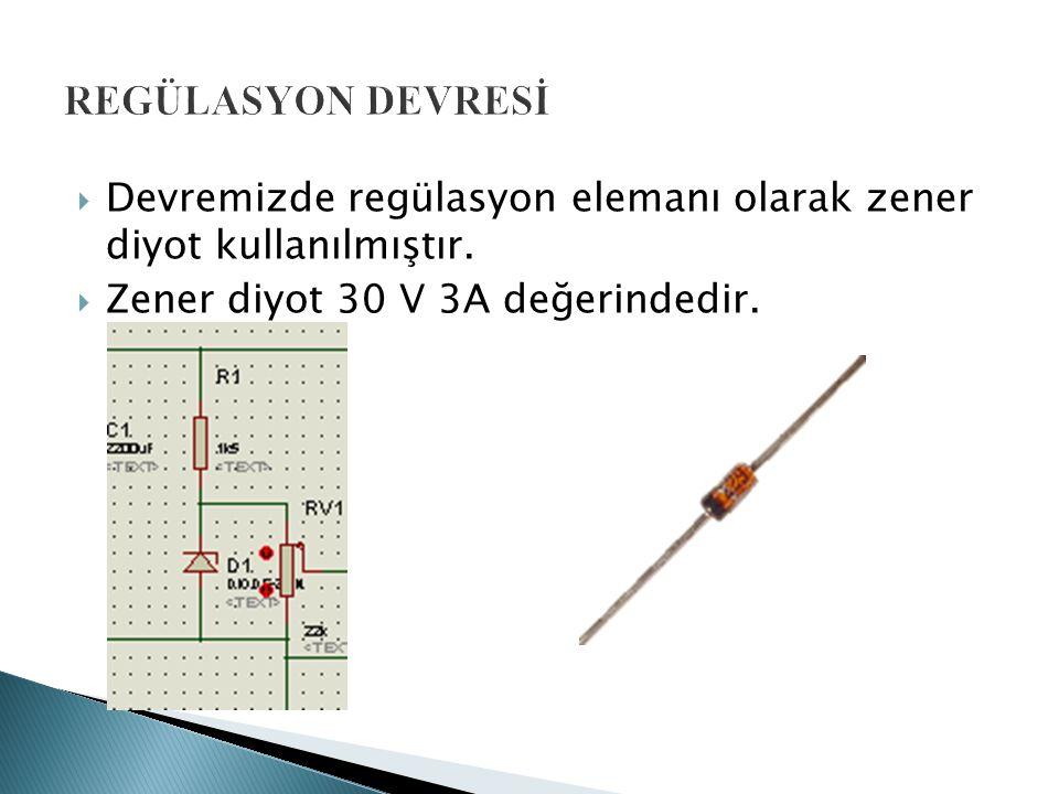  Devremizde regülasyon elemanı olarak zener diyot kullanılmıştır.