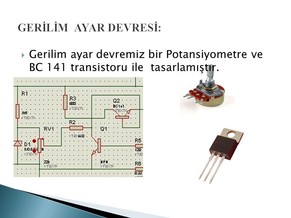  Gerilim ayar devremiz bir Potansiyometre ve BC 141 transistoru ile tasarlamıştır.