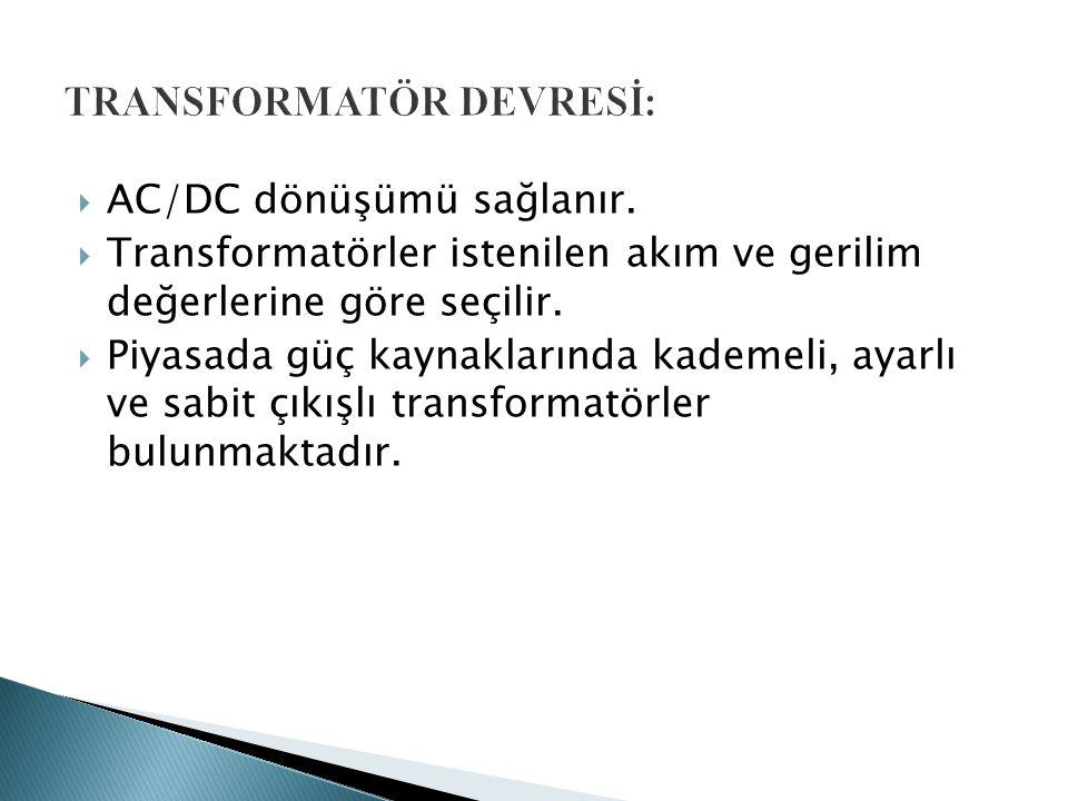  AC/DC dönüşümü sağlanır. Transformatörler istenilen akım ve gerilim değerlerine göre seçilir.