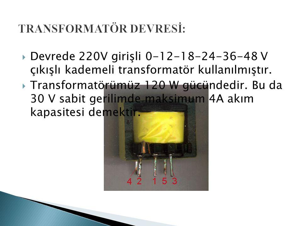  Devrede 220V girişli 0-12-18-24-36-48 V çıkışlı kademeli transformatör kullanılmıştır.