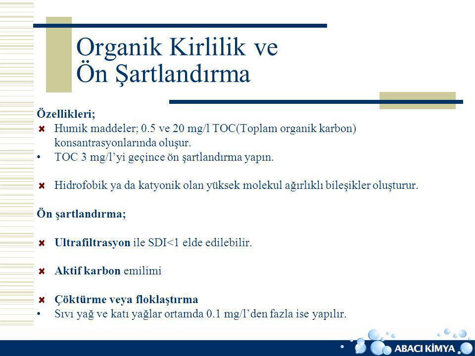 Organik Kirlilik ve Ön Şartlandırma Özellikleri; Humik maddeler; 0.5 ve 20 mg/l TOC(Toplam organik karbon) konsantrasyonlarında oluşur. TOC 3 mg/l'yi