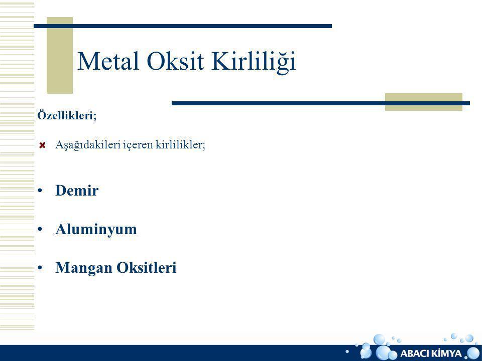 Metal Oksit Kirliliği Özellikleri; Aşağıdakileri içeren kirlilikler; Demir Aluminyum Mangan Oksitleri