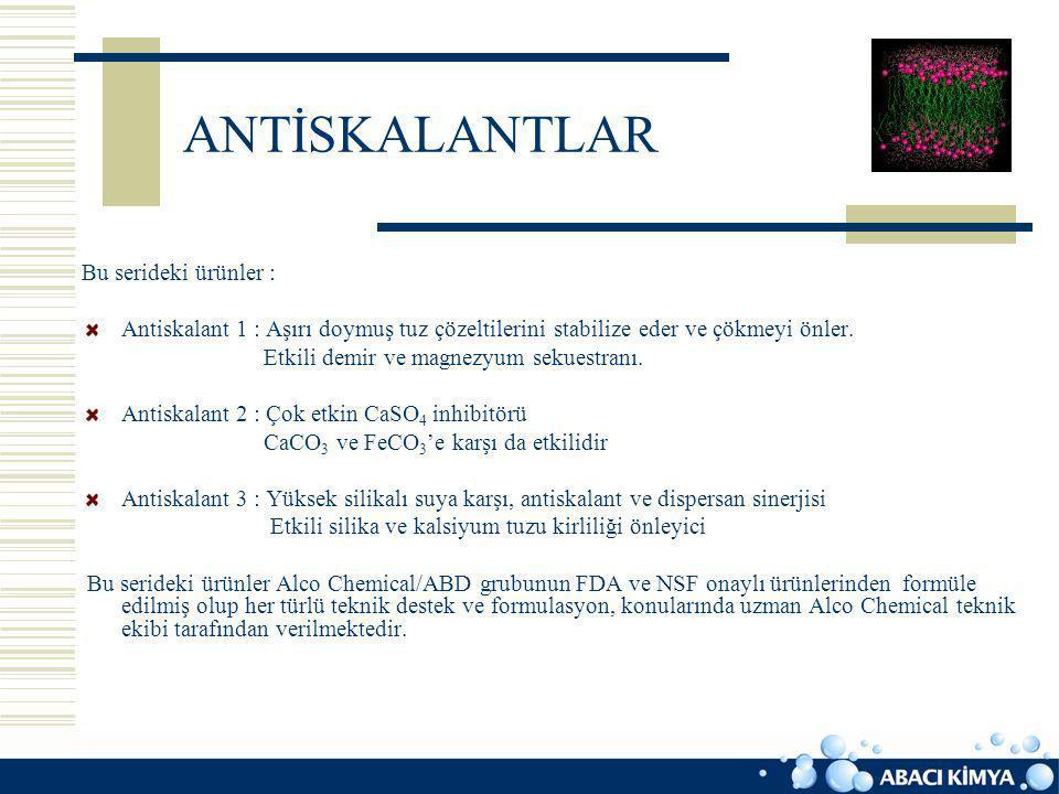 ANTİSKALANTLAR Bu serideki ürünler : Antiskalant 1 : Aşırı doymuş tuz çözeltilerini stabilize eder ve çökmeyi önler. Etkili demir ve magnezyum sekuest