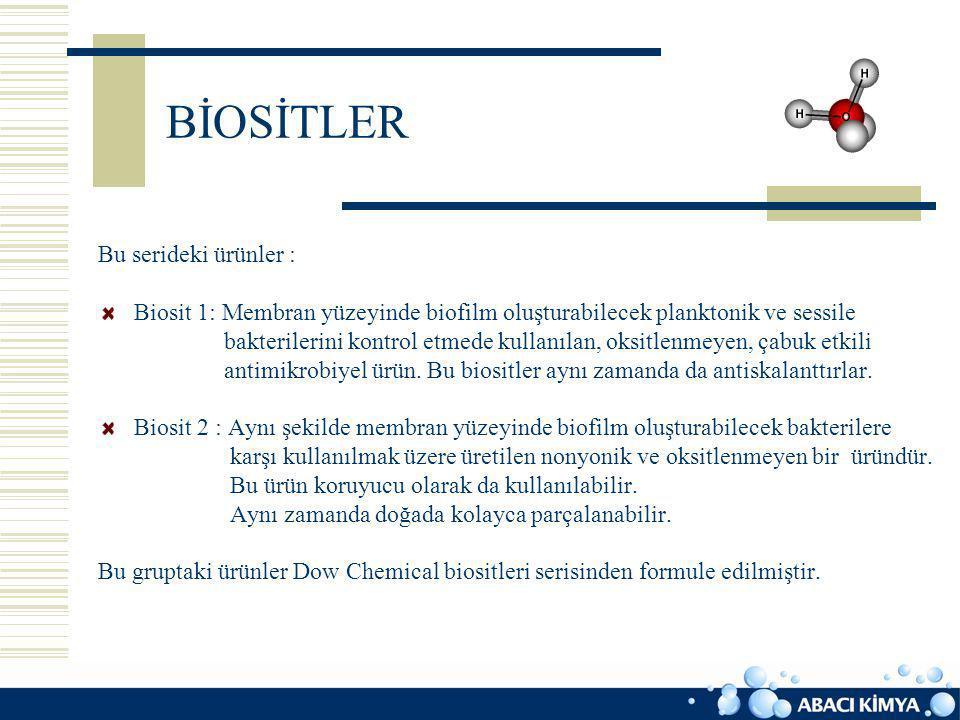 BİOSİTLER Bu serideki ürünler : Biosit 1: Membran yüzeyinde biofilm oluşturabilecek planktonik ve sessile bakterilerini kontrol etmede kullanılan, oks