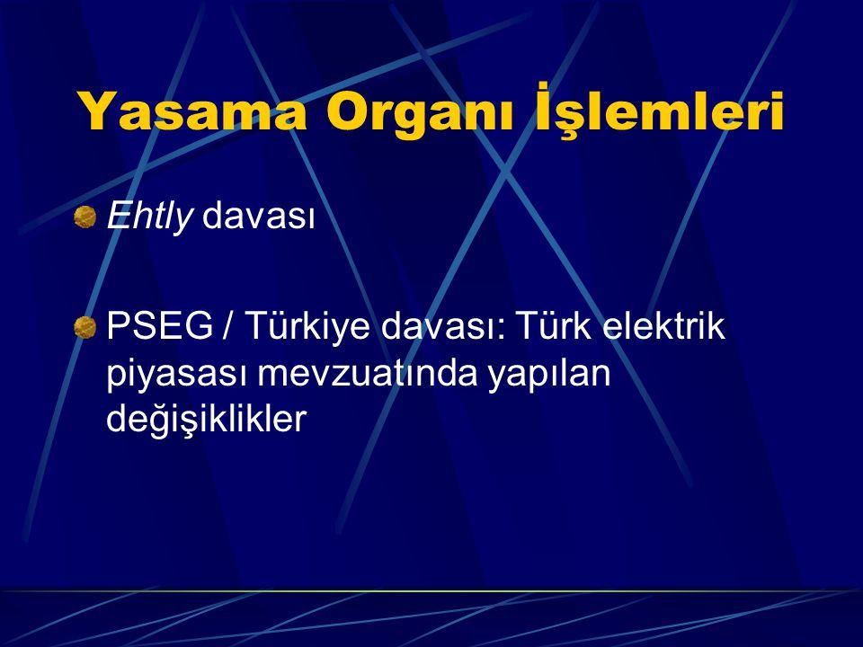 Yasama Organı İşlemleri Ehtly davası PSEG / Türkiye davası: Türk elektrik piyasası mevzuatında yapılan değişiklikler