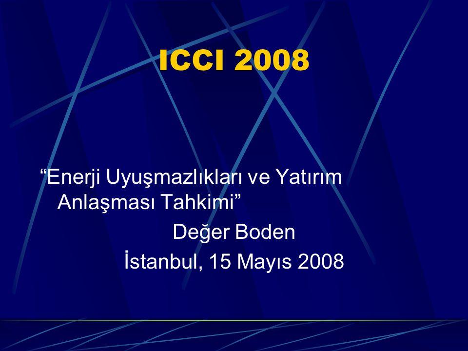 ICCI 2008 Enerji Uyuşmazlıkları ve Yatırım Anlaşması Tahkimi Değer Boden İstanbul, 15 Mayıs 2008