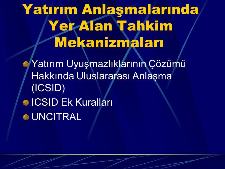 Yatırım Anlaşmalarında Yer Alan Tahkim Mekanizmaları Yatırım Uyuşmazlıklarının Çözümü Hakkında Uluslararası Anlaşma (ICSID) ICSID Ek Kuralları UNCITRAL