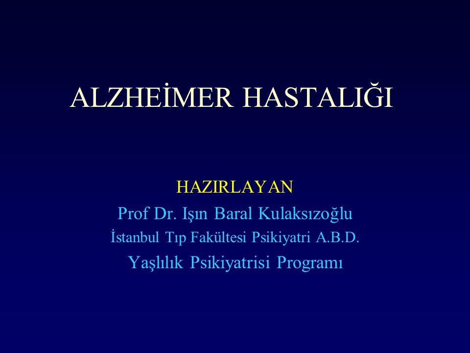 ALZHEİMER HASTALIĞI HAZIRLAYAN Prof Dr. Işın Baral Kulaksızoğlu İstanbul Tıp Fakültesi Psikiyatri A.B.D. Yaşlılık Psikiyatrisi Programı