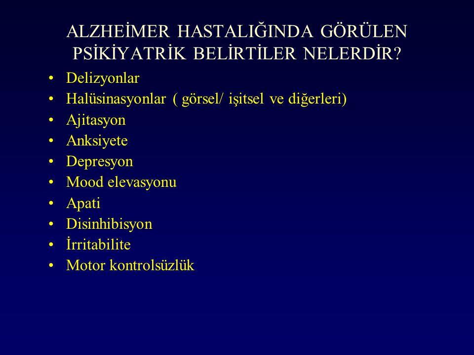 ALZHEİMER HASTALIĞINDA GÖRÜLEN PSİKİYATRİK BELİRTİLER NELERDİR? Delizyonlar Halüsinasyonlar ( görsel/ işitsel ve diğerleri) Ajitasyon Anksiyete Depres
