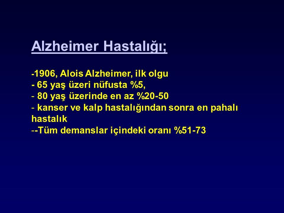 Alzheimer Hastalığı; - 1906, Alois Alzheimer, ilk olgu - 65 yaş üzeri nüfusta %5, - 80 yaş üzerinde en az %20-50 - kanser ve kalp hastalığından sonra