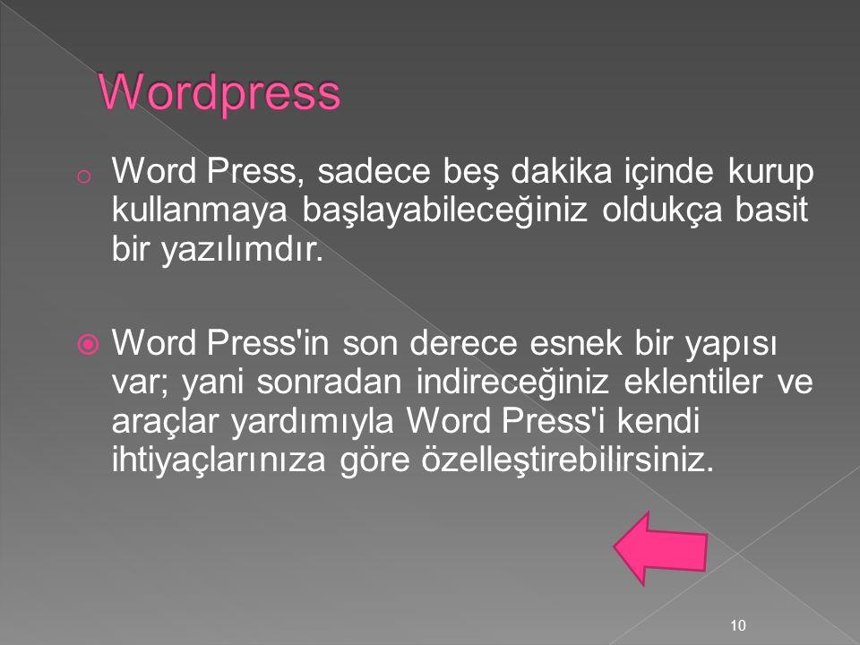 o Word Press, sadece beş dakika içinde kurup kullanmaya başlayabileceğiniz oldukça basit bir yazılımdır.  Word Press'in son derece esnek bir yapısı v