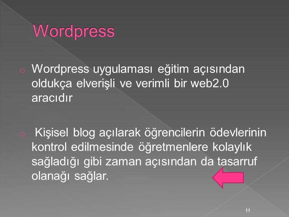 o Wordpress uygulaması eğitim açısından oldukça elverişli ve verimli bir web2.0 aracıdır o Kişisel blog açılarak öğrencilerin ödevlerinin kontrol edil