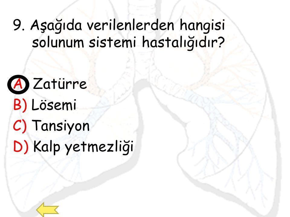 9. Aşağıda verilenlerden hangisi solunum sistemi hastalığıdır? A) Zatürre B) Lösemi C) Tansiyon D) Kalp yetmezliği