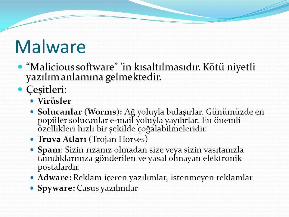 """Malware """"Malicious software"""" 'in kısaltılmasıdır. Kötü niyetli yazılım anlamına gelmektedir. Çeşitleri: Virüsler Solucanlar (Worms): Ağ yoluyla bulaşı"""