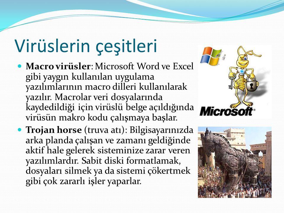 Virüslerin çeşitleri Macro virüsler: Microsoft Word ve Excel gibi yaygın kullanılan uygulama yazılımlarının macro dilleri kullanılarak yazılır. Macrol