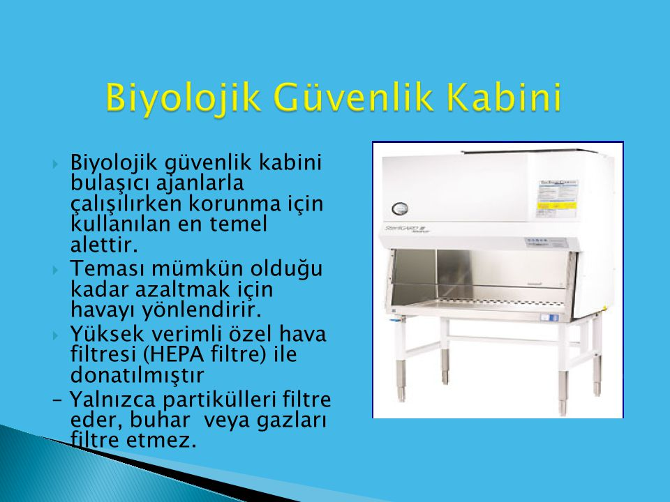  Biyolojik güvenlik kabini bulaşıcı ajanlarla çalışılırken korunma için kullanılan en temel alettir.