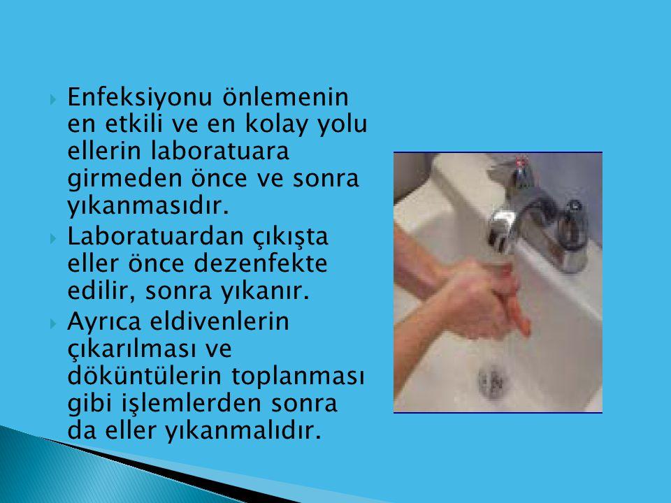  Enfeksiyonu önlemenin en etkili ve en kolay yolu ellerin laboratuara girmeden önce ve sonra yıkanmasıdır.  Laboratuardan çıkışta eller önce dezenfe