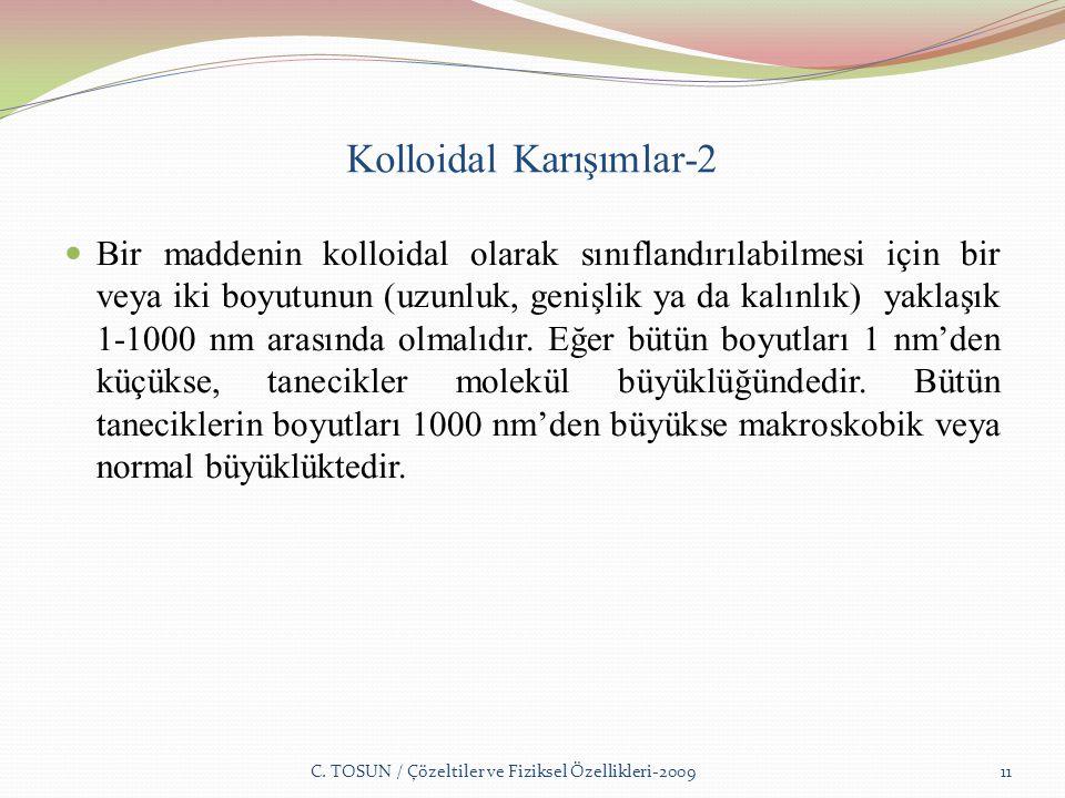 Kolloidal Karışımlar-2 Bir maddenin kolloidal olarak sınıflandırılabilmesi için bir veya iki boyutunun (uzunluk, genişlik ya da kalınlık) yaklaşık 1-1000 nm arasında olmalıdır.