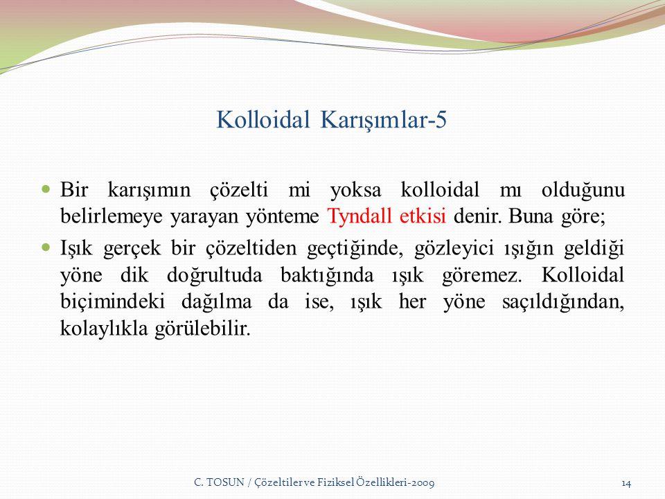 Kolloidal Karışımlar-5 Bir karışımın çözelti mi yoksa kolloidal mı olduğunu belirlemeye yarayan yönteme Tyndall etkisi denir.