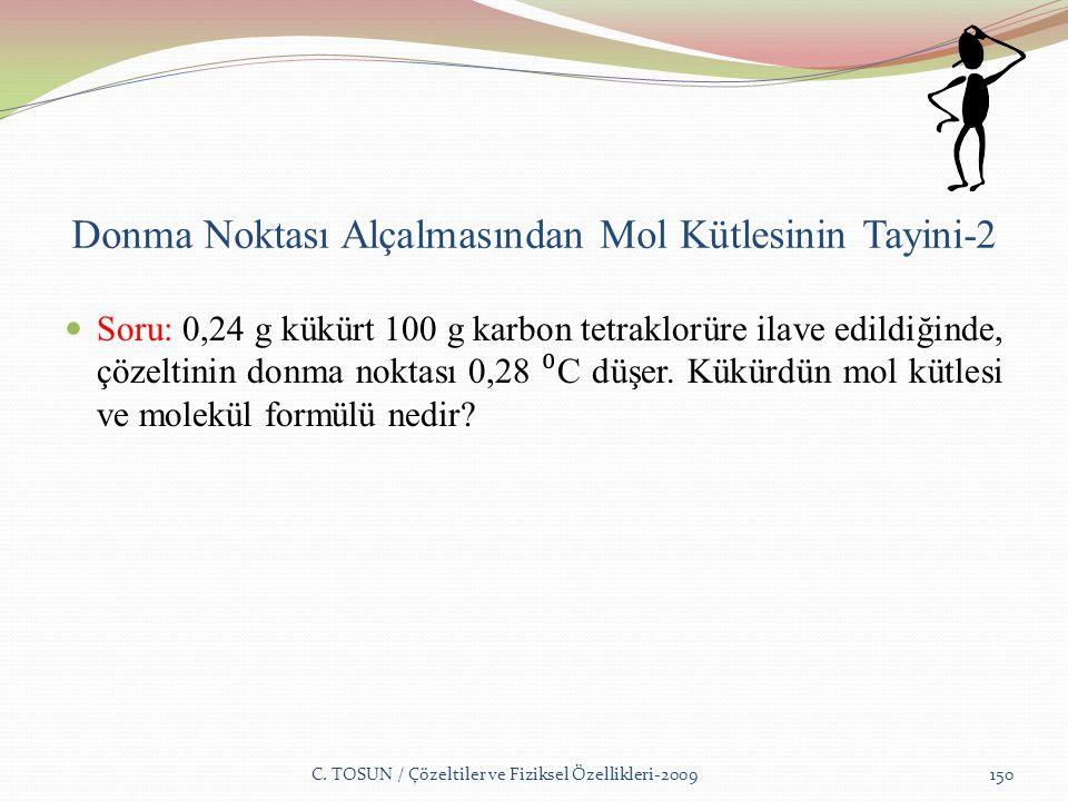 Donma Noktası Alçalmasından Mol Kütlesinin Tayini-2 Soru: 0,24 g kükürt 100 g karbon tetraklorüre ilave edildiğinde, çözeltinin donma noktası 0,28 ⁰ C düşer.