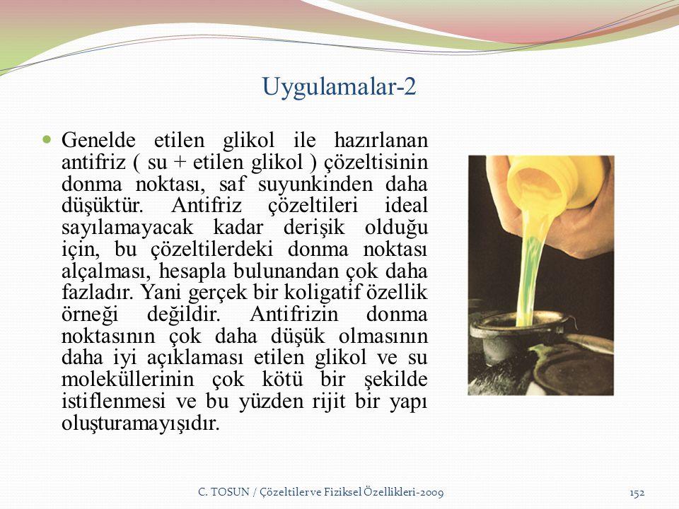 Uygulamalar-2 Genelde etilen glikol ile hazırlanan antifriz ( su + etilen glikol ) çözeltisinin donma noktası, saf suyunkinden daha düşüktür.