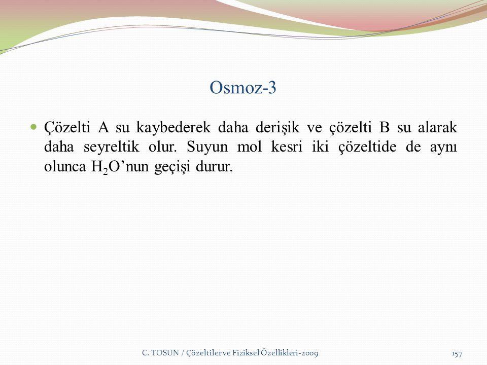 Osmoz-3 Çözelti A su kaybederek daha derişik ve çözelti B su alarak daha seyreltik olur.