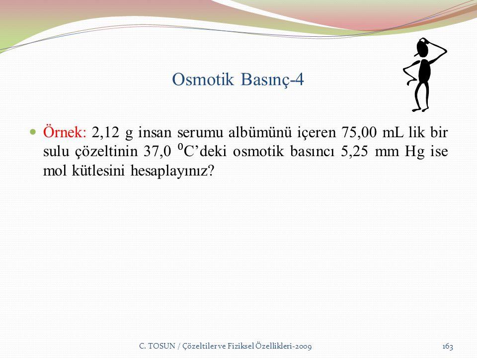 Osmotik Basınç-4 Örnek: 2,12 g insan serumu albümünü içeren 75,00 mL lik bir sulu çözeltinin 37,0 ⁰ C'deki osmotik basıncı 5,25 mm Hg ise mol kütlesini hesaplayınız.