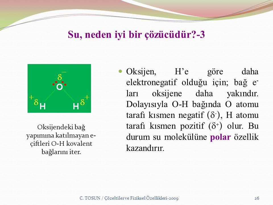 Su, neden iyi bir çözücüdür -3 Oksijen, H'e göre daha elektronegatif olduğu için; bağ e - ları oksijene daha yakındır.