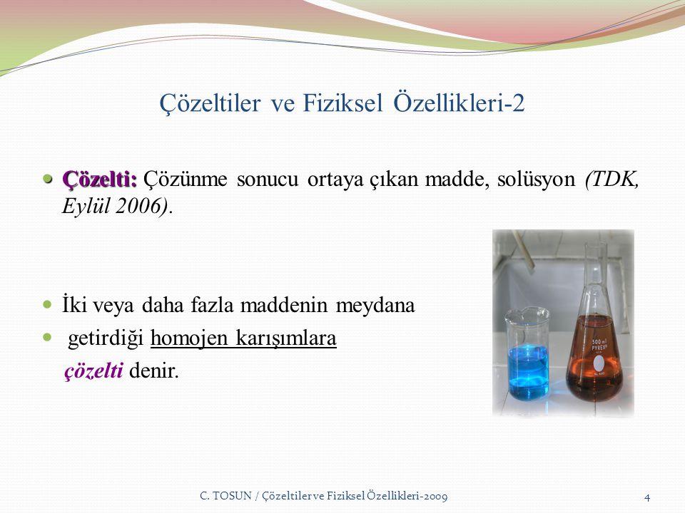 Çözeltiler ve Fiziksel Özellikleri-2 Çözelti: Çözelti: Çözünme sonucu ortaya çıkan madde, solüsyon (TDK, Eylül 2006).