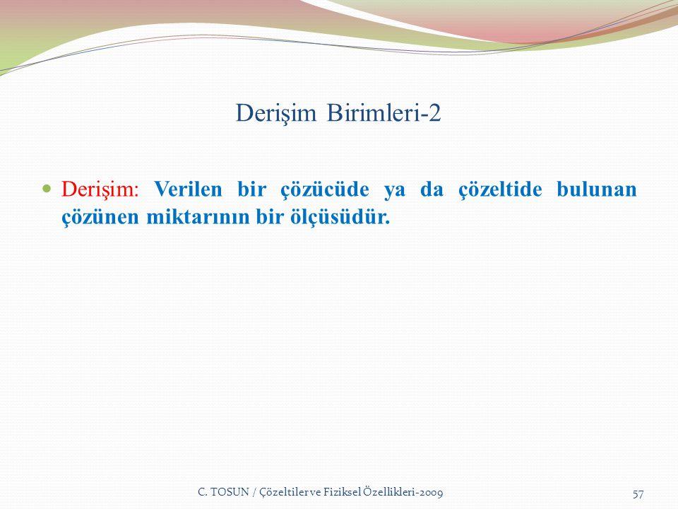 Derişim Birimleri-2 Derişim: Verilen bir çözücüde ya da çözeltide bulunan çözünen miktarının bir ölçüsüdür.