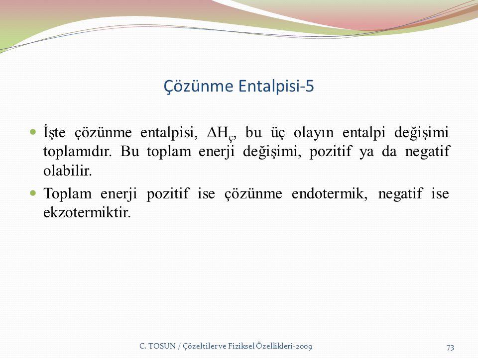 Çözünme Entalpisi-5 İşte çözünme entalpisi, ∆H ç, bu üç olayın entalpi değişimi toplamıdır.