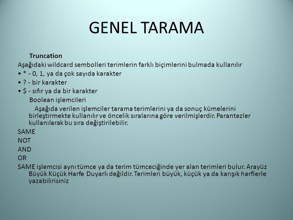 GENEL TARAMA Truncation Aşağıdaki wildcard sembolleri terimlerin farklı biçimlerini bulmada kullanılır * - 0, 1, ya da çok sayıda karakter ? - bir kar