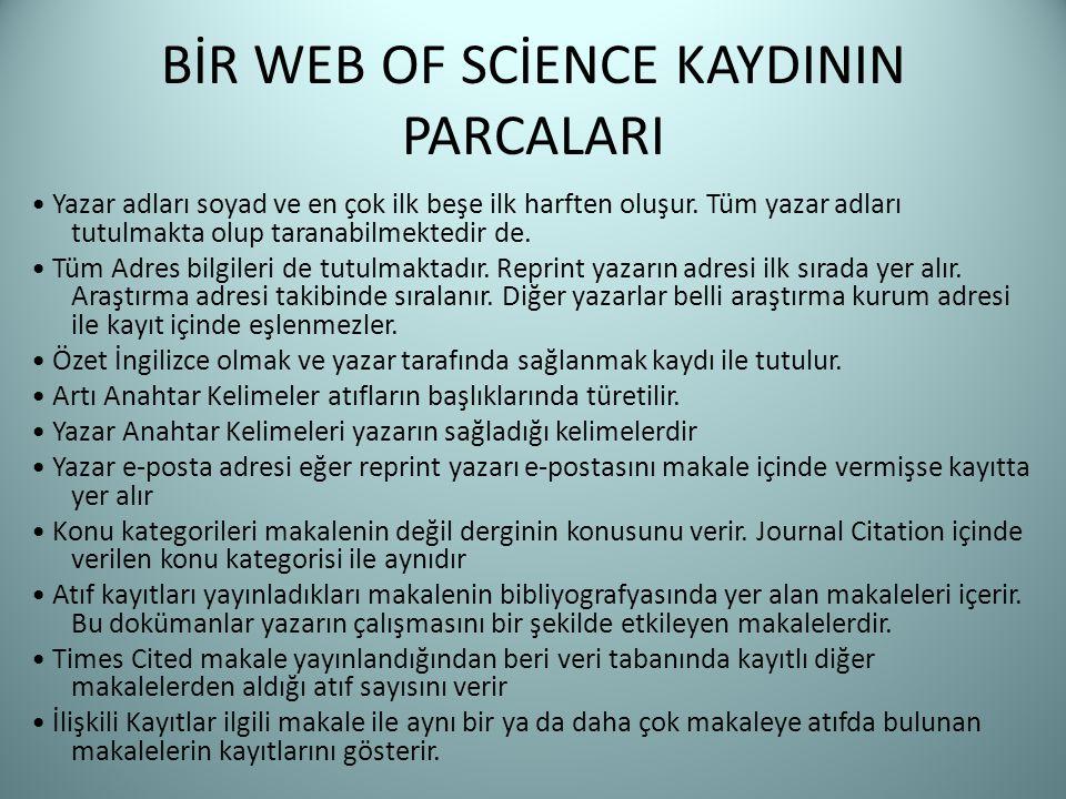 BİR WEB OF SCİENCE KAYDININ PARCALARI Yazar adları soyad ve en çok ilk beşe ilk harften oluşur. Tüm yazar adları tutulmakta olup taranabilmektedir de.