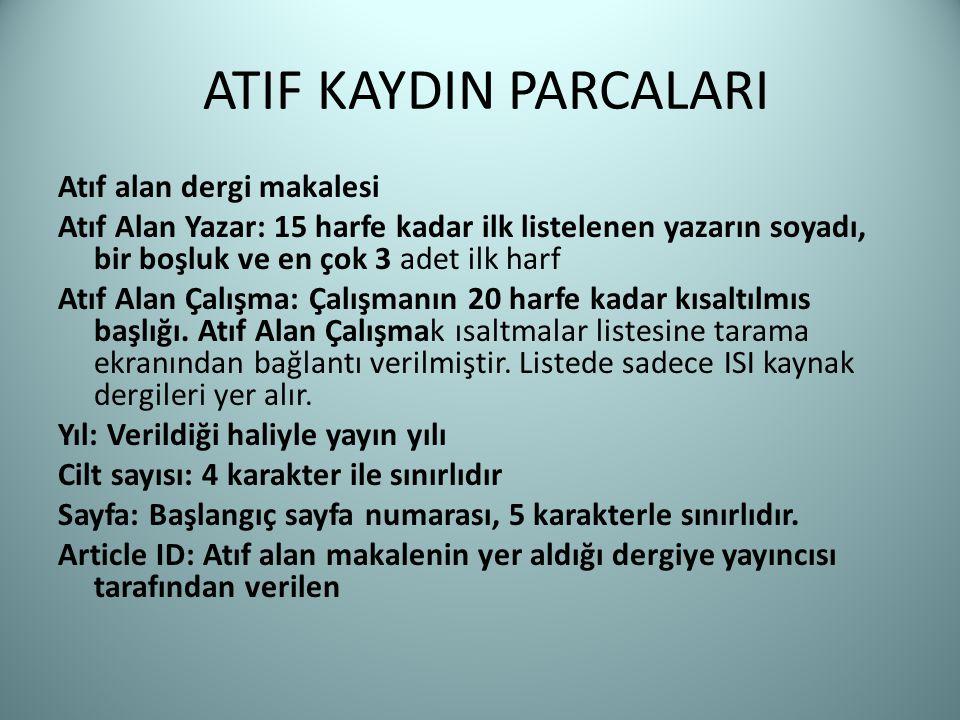 ATIF KAYDIN PARCALARI Atıf alan dergi makalesi Atıf Alan Yazar: 15 harfe kadar ilk listelenen yazarın soyadı, bir boşluk ve en çok 3 adet ilk harf Atı